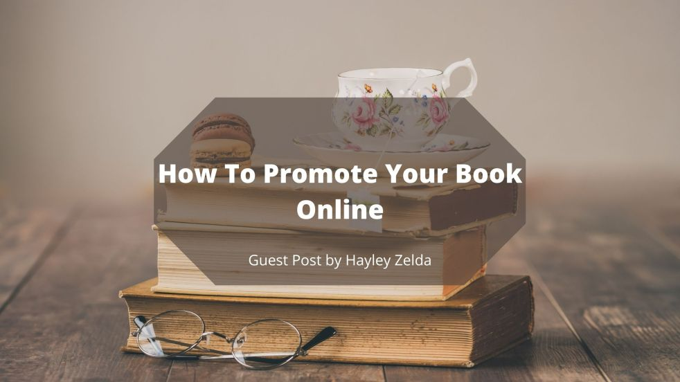 How To Promote Your Book Online | Guest Post by Hayley Zelda